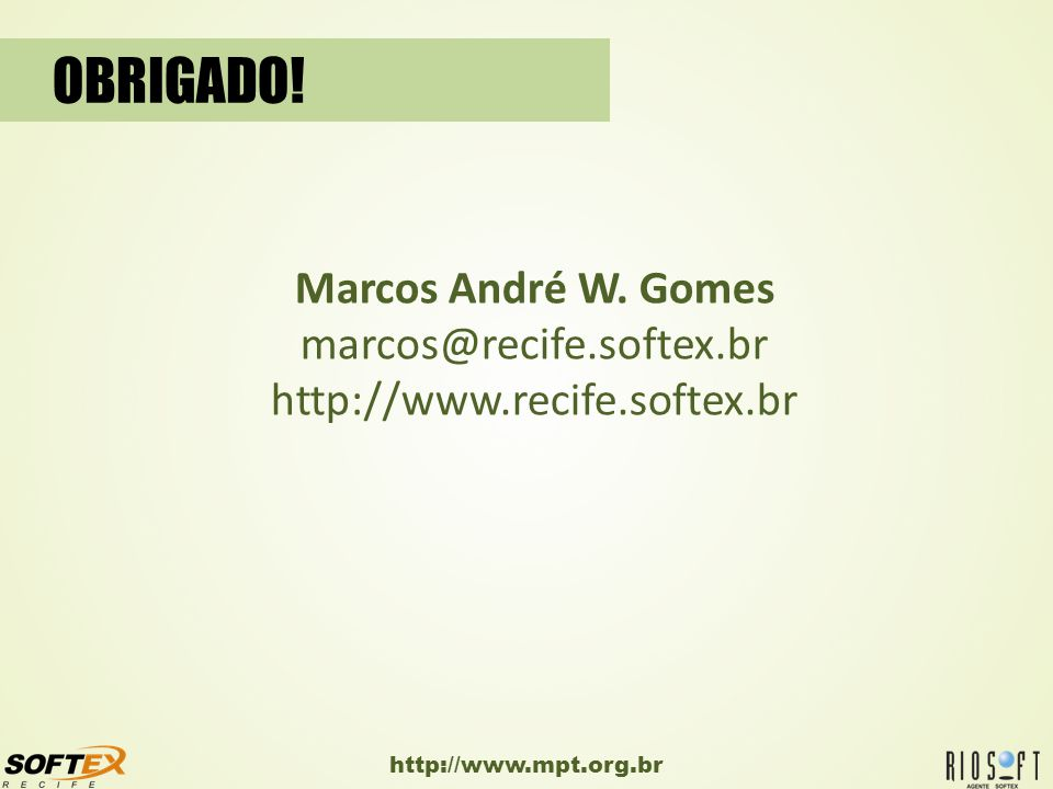OBRIGADO! Marcos André W. Gomes marcos@recife.softex.br