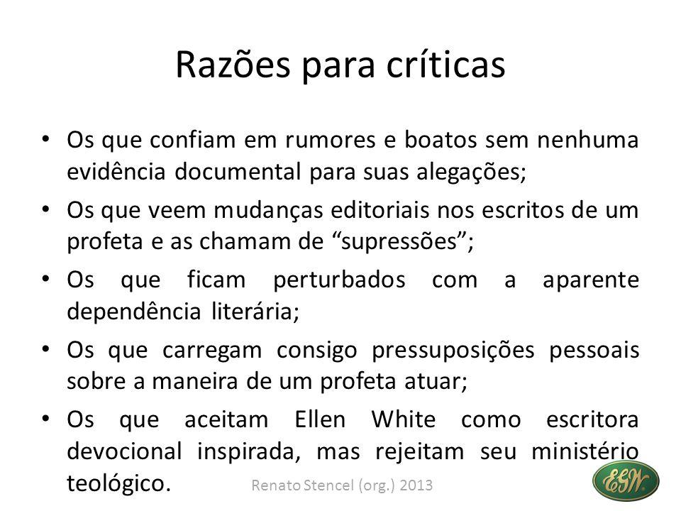Razões para críticas Os que confiam em rumores e boatos sem nenhuma evidência documental para suas alegações;