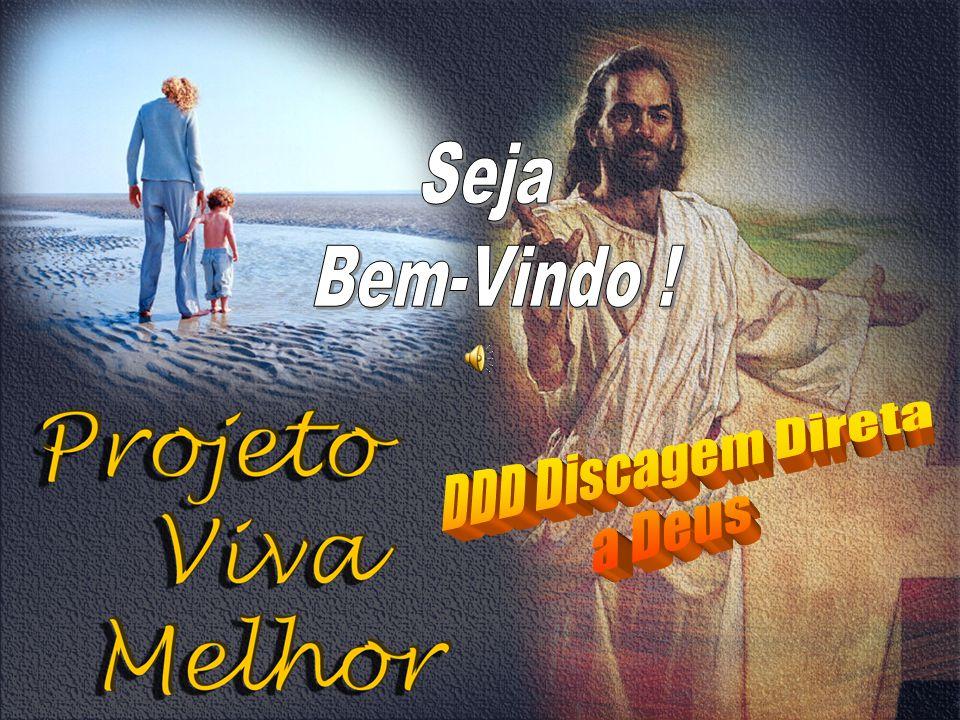 Seja Bem-Vindo ! DDD Discagem Direta a Deus