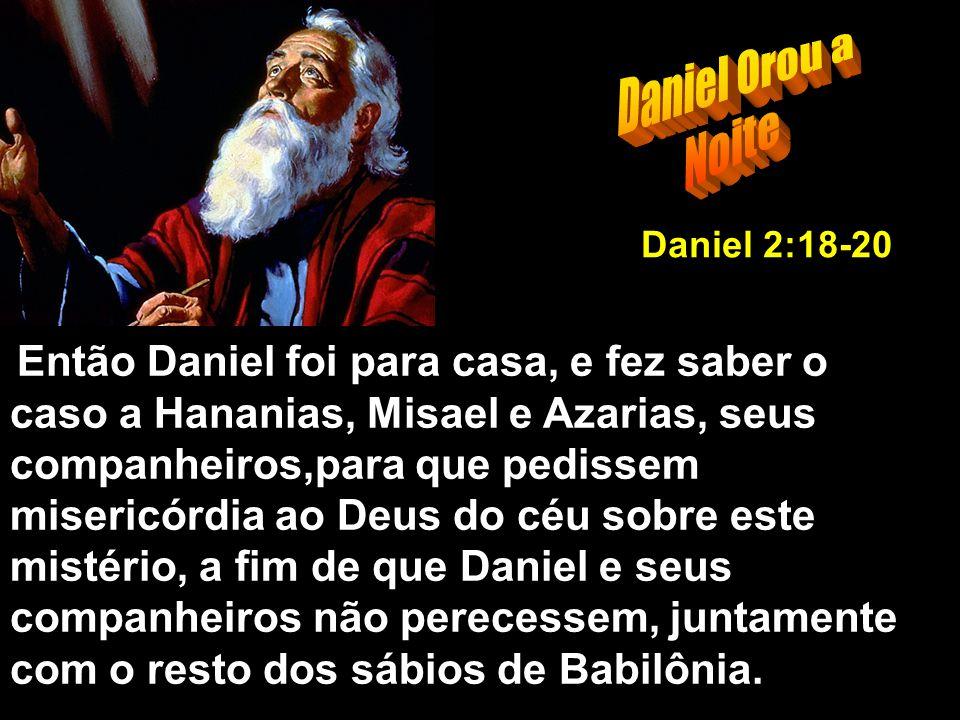 Daniel Orou a Noite Daniel 2:18-20