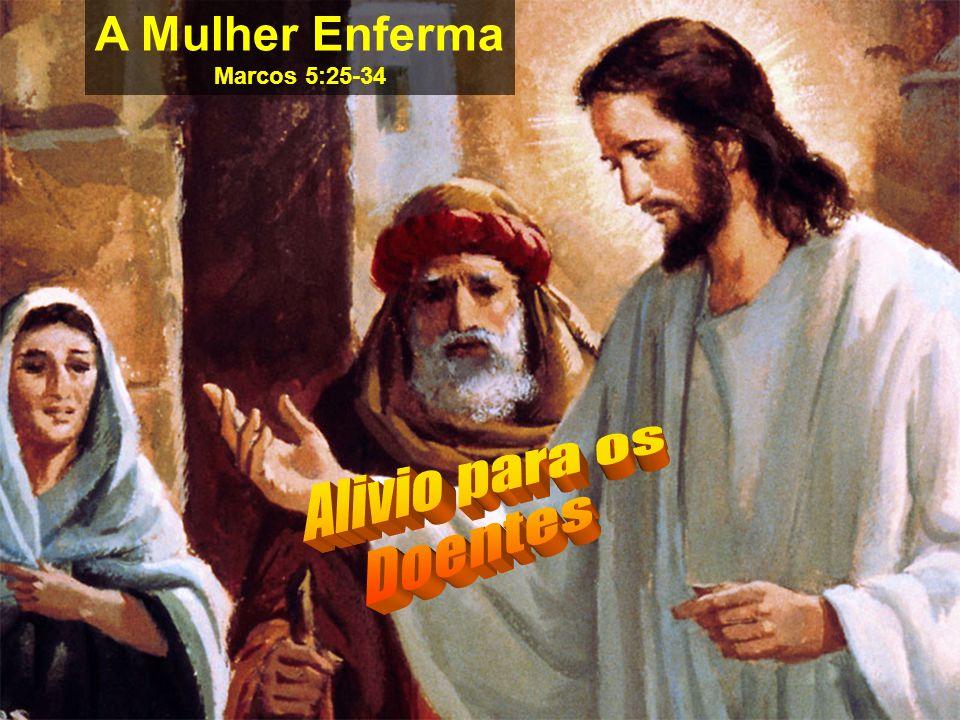 A Mulher Enferma Marcos 5:25-34 Alivio para os Doentes