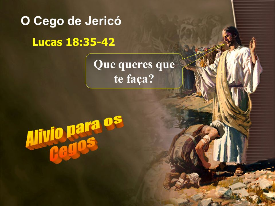 Alivio para os Cegos O Cego de Jericó Que queres que te faça
