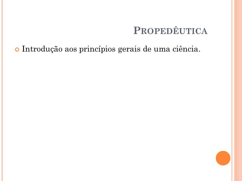 Propedêutica Introdução aos princípios gerais de uma ciência.