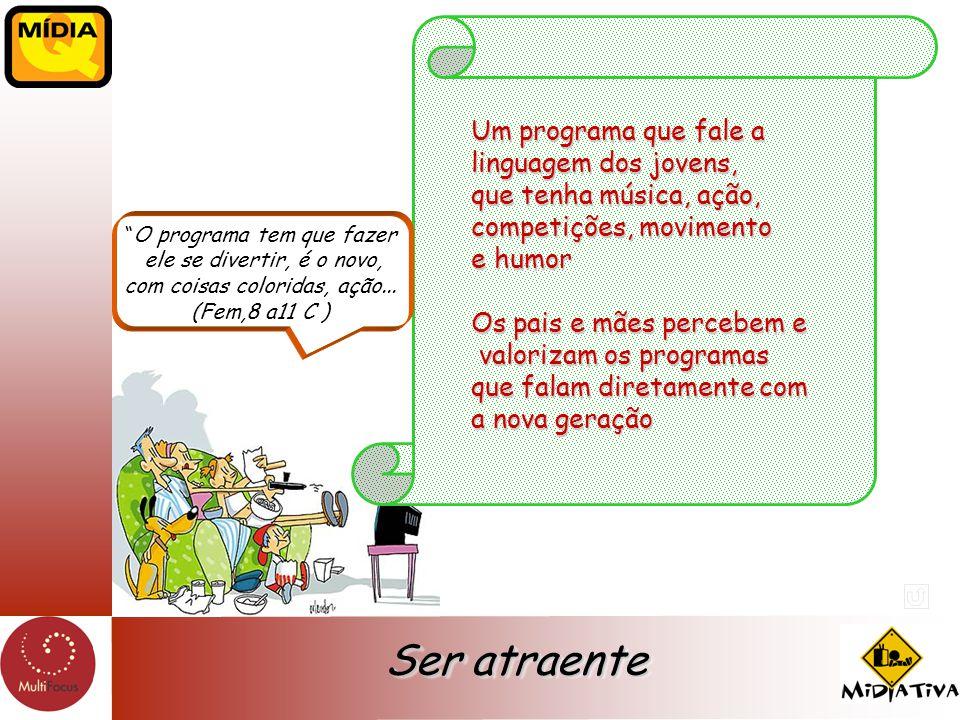 Ser atraente Um programa que fale a linguagem dos jovens,