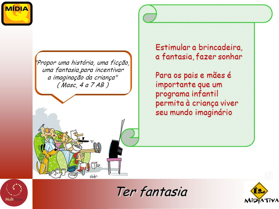 Ter fantasia Estimular a brincadeira, a fantasia, fazer sonhar