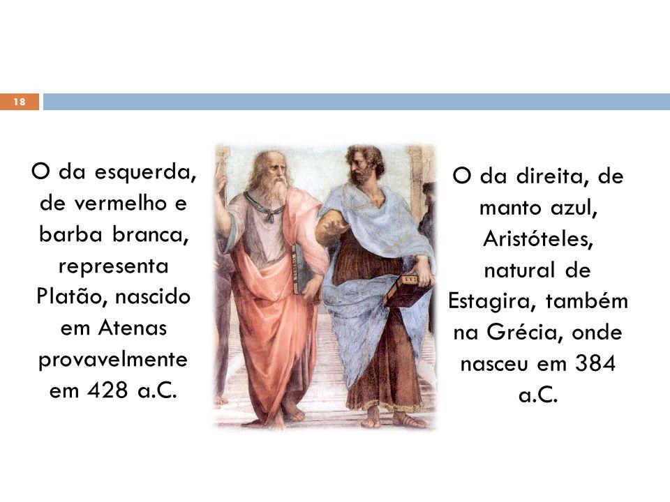 O da esquerda, de vermelho e barba branca, representa Platão, nascido em Atenas provavelmente em 428 a.C.