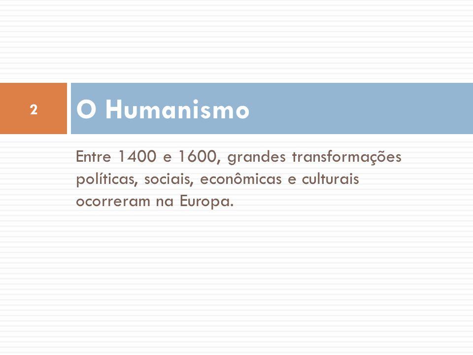 O Humanismo Entre 1400 e 1600, grandes transformações políticas, sociais, econômicas e culturais ocorreram na Europa.