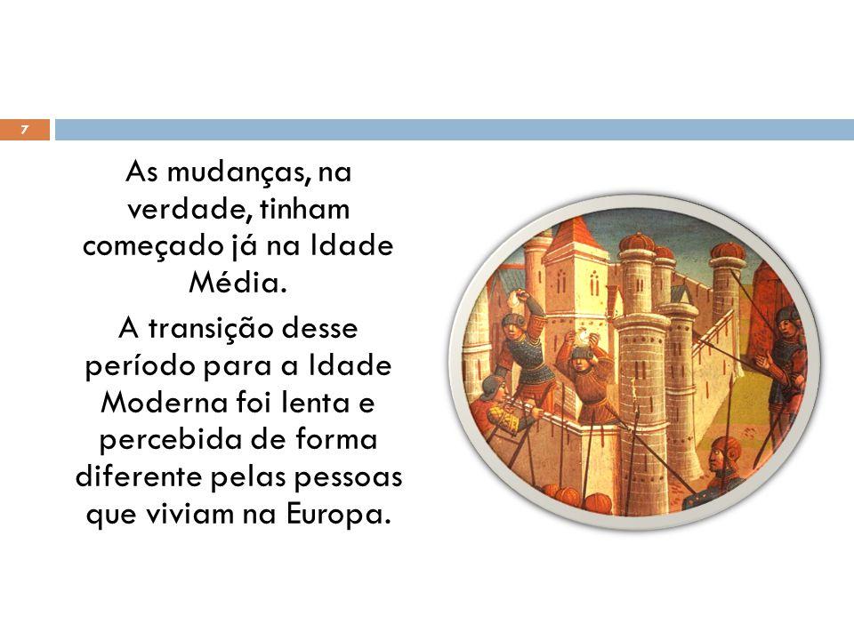 As mudanças, na verdade, tinham começado já na Idade Média