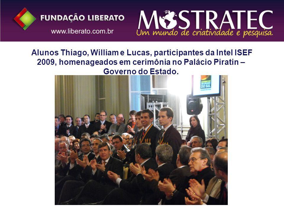 Alunos Thiago, William e Lucas, participantes da Intel ISEF 2009, homenageados em cerimônia no Palácio Piratin – Governo do Estado.