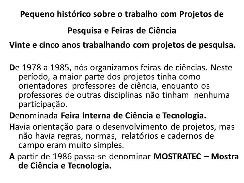 Pequeno histórico sobre o trabalho com Projetos de Pesquisa e Feiras de Ciência