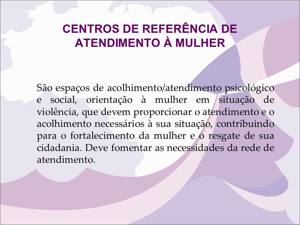 CENTROS DE REFERÊNCIA DE ATENDIMENTO À MULHER