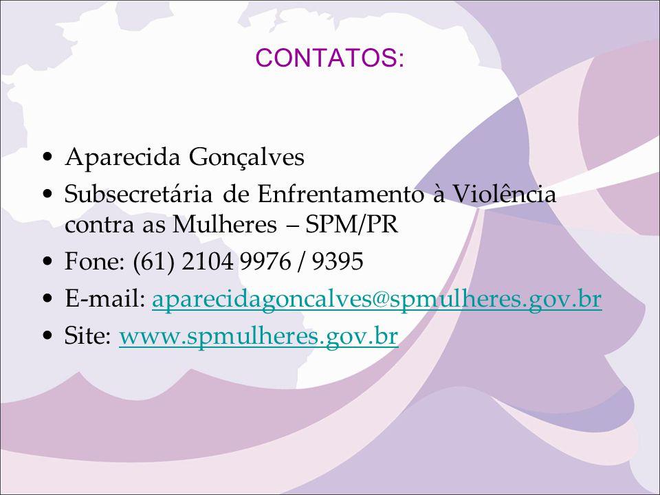 CONTATOS: Aparecida Gonçalves. Subsecretária de Enfrentamento à Violência contra as Mulheres – SPM/PR.