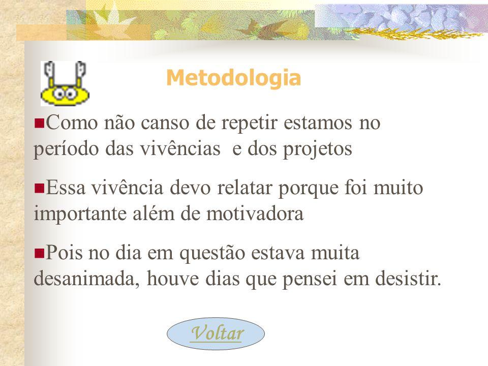 Metodologia Como não canso de repetir estamos no período das vivências e dos projetos.
