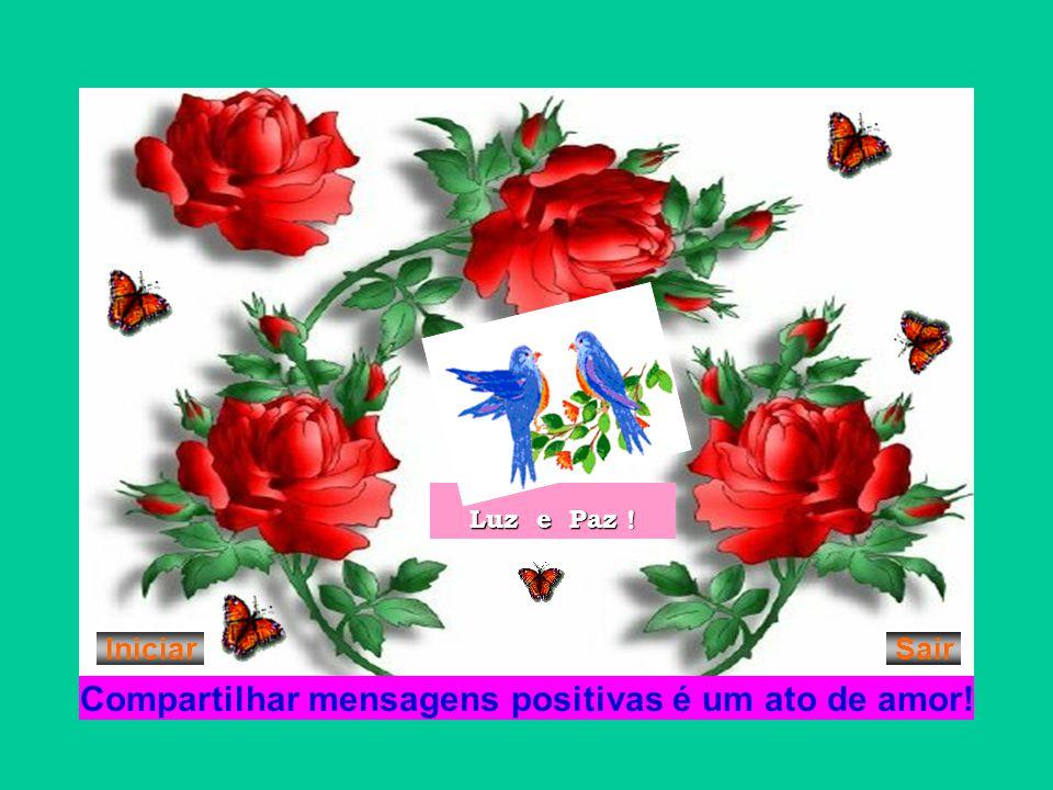 Compartilhar mensagens positivas é um ato de amor!