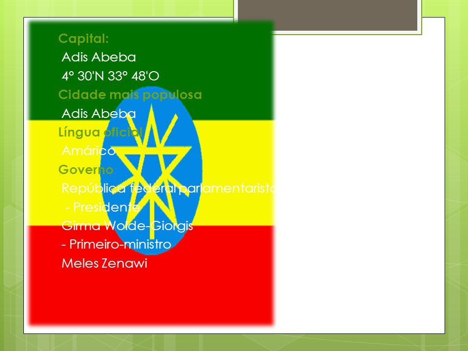 Capital: Adis Abeba. 4° 30 N 33° 48 O. Cidade mais populosa. Língua oficial. Amárico. Governo.