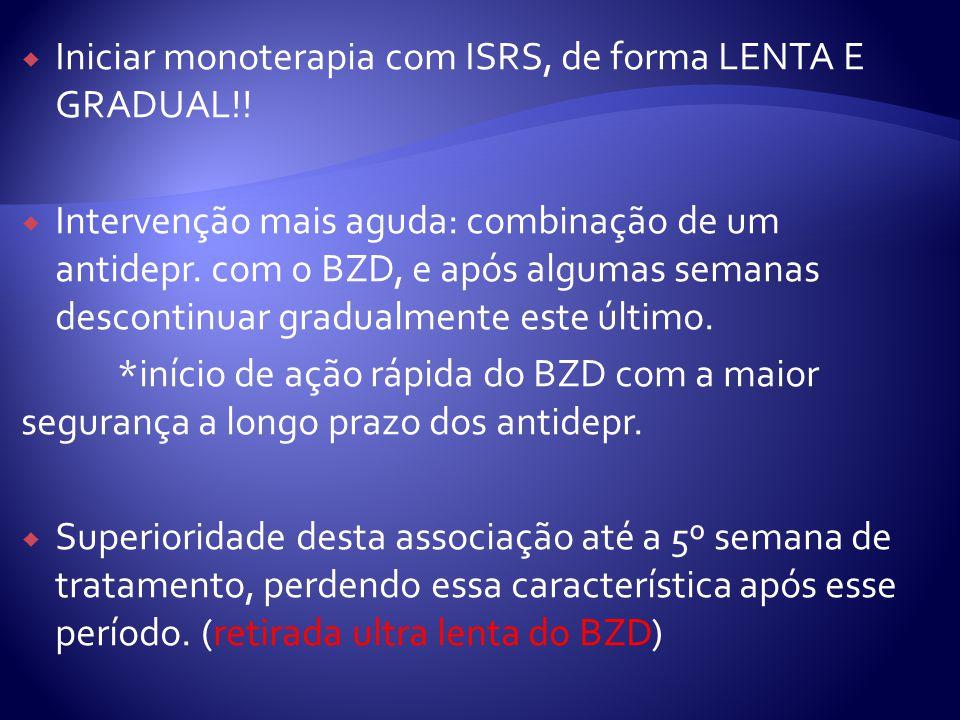 Iniciar monoterapia com ISRS, de forma LENTA E GRADUAL!!