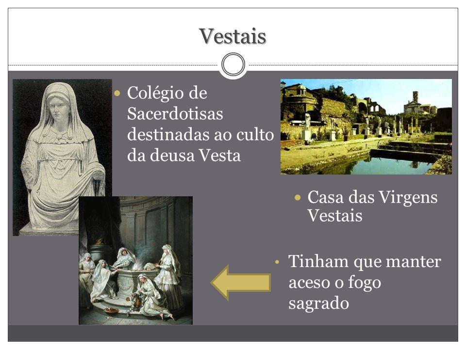 Vestais Colégio de Sacerdotisas destinadas ao culto da deusa Vesta