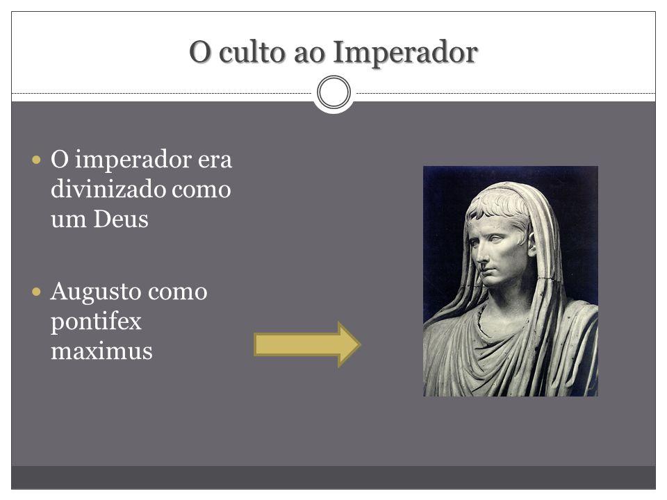 O culto ao Imperador O imperador era divinizado como um Deus