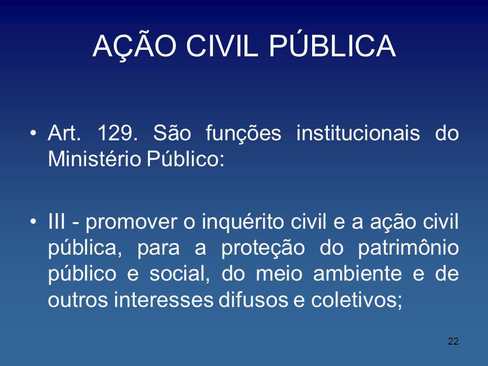 AÇÃO CIVIL PÚBLICA Art. 129. São funções institucionais do Ministério Público: