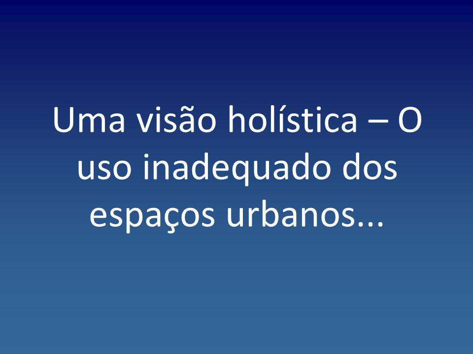 Uma visão holística – O uso inadequado dos espaços urbanos...