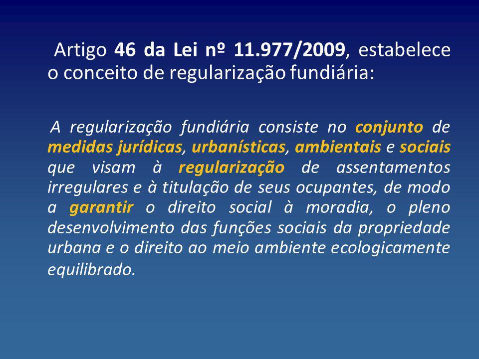 Artigo 46 da Lei nº 11.977/2009, estabelece o conceito de regularização fundiária: