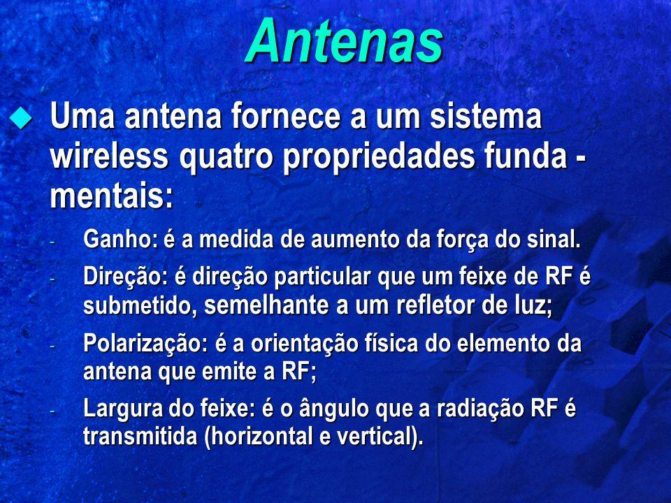 Antenas Uma antena fornece a um sistema wireless quatro propriedades funda -mentais: Ganho: é a medida de aumento da força do sinal.