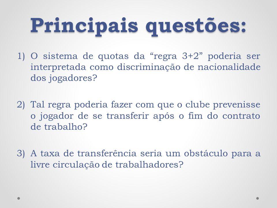 Principais questões: O sistema de quotas da regra 3+2 poderia ser interpretada como discriminação de nacionalidade dos jogadores