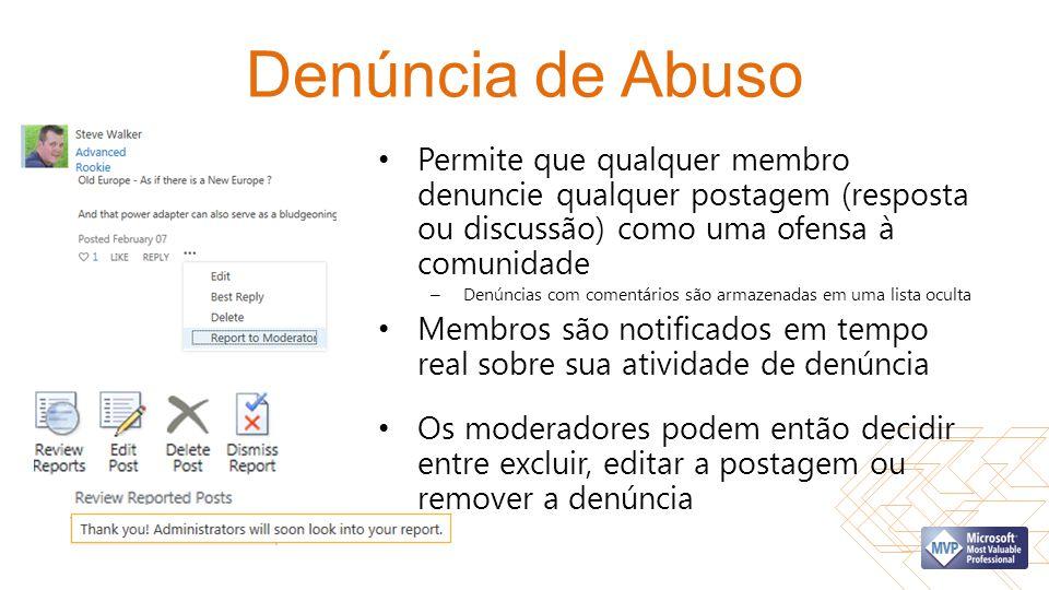 Denúncia de Abuso Permite que qualquer membro denuncie qualquer postagem (resposta ou discussão) como uma ofensa à comunidade.
