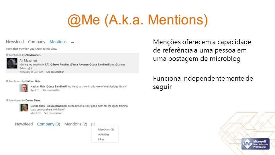 @Me (A.k.a. Mentions) Menções oferecem a capacidade de referência a uma pessoa em uma postagem de microblog.