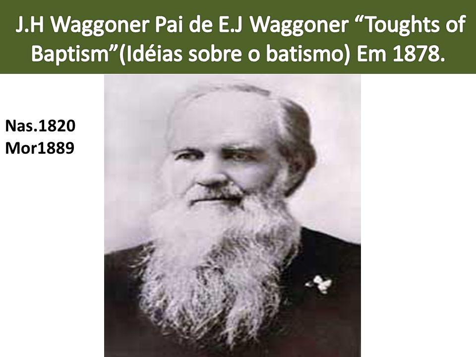 J.H Waggoner Pai de E.J Waggoner Toughts of Baptism (Idéias sobre o batismo) Em 1878.