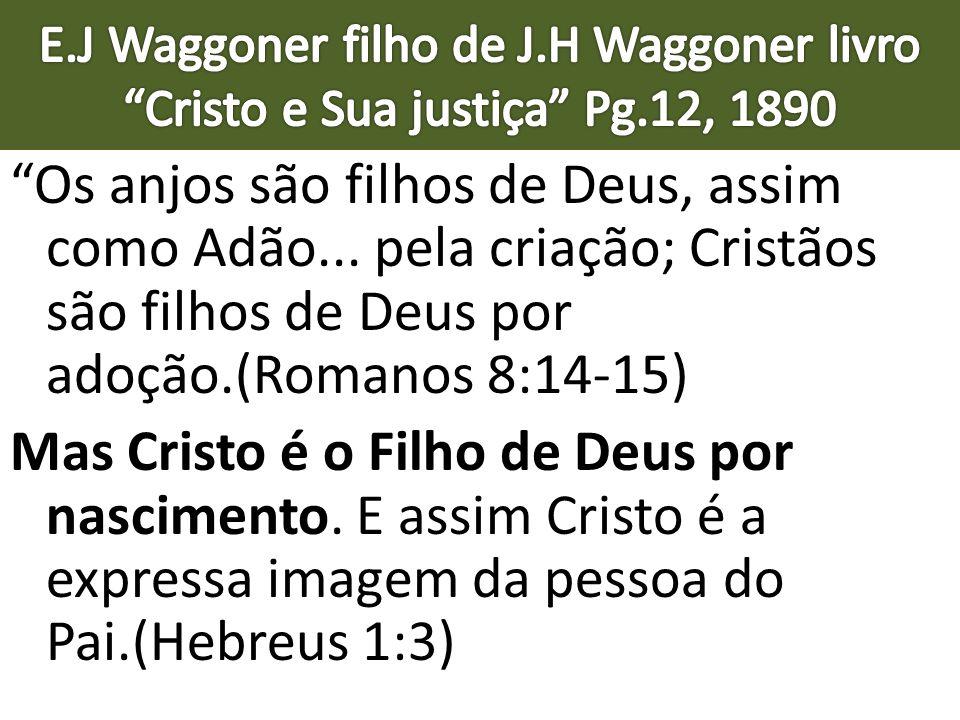 E. J Waggoner filho de J. H Waggoner livro Cristo e Sua justiça Pg
