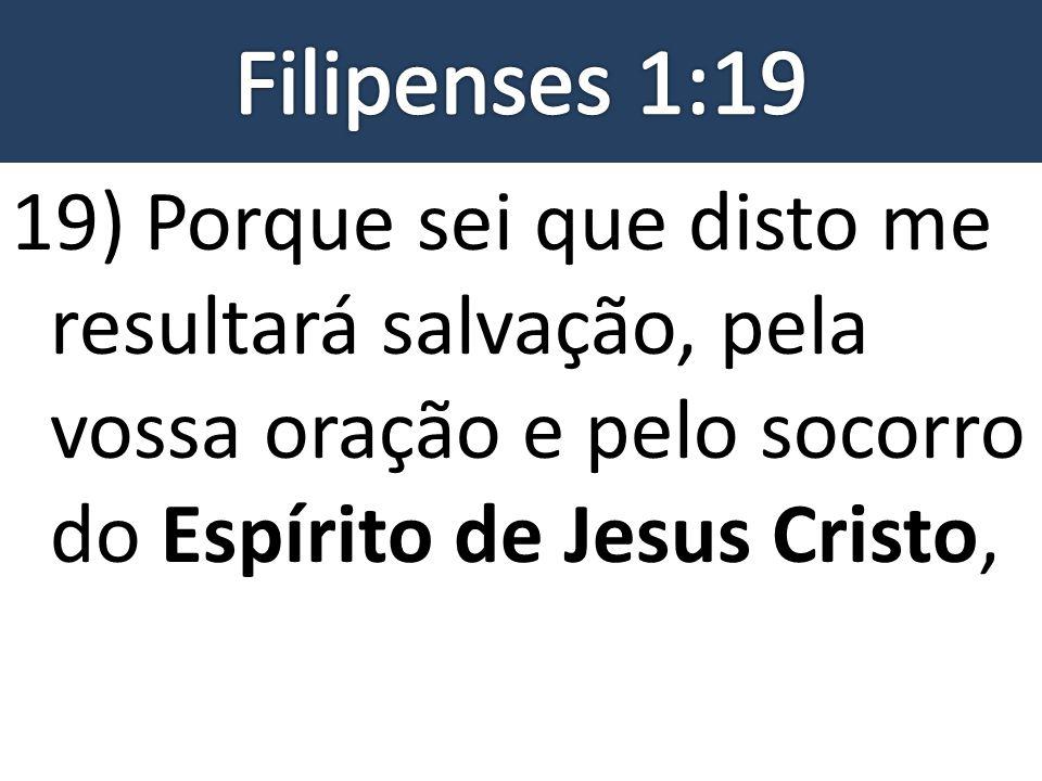Filipenses 1:19 19) Porque sei que disto me resultará salvação, pela vossa oração e pelo socorro do Espírito de Jesus Cristo,