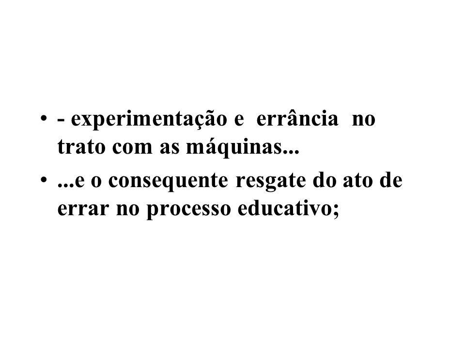 - experimentação e errância no trato com as máquinas...
