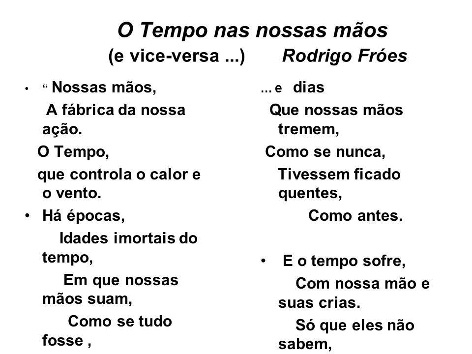 O Tempo nas nossas mãos (e vice-versa ...) Rodrigo Fróes