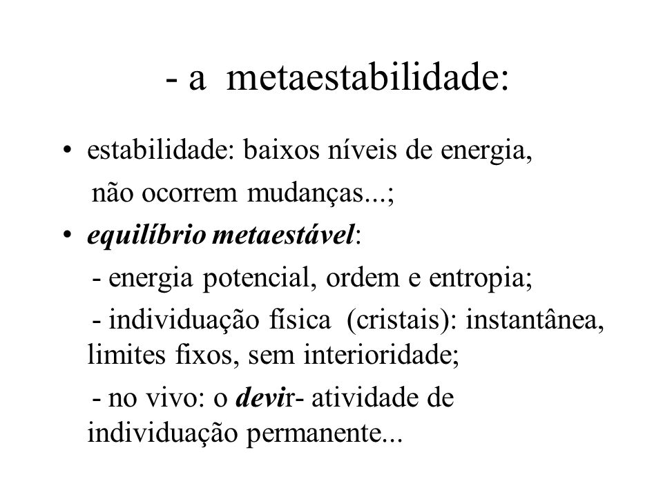 - a metaestabilidade: estabilidade: baixos níveis de energia,