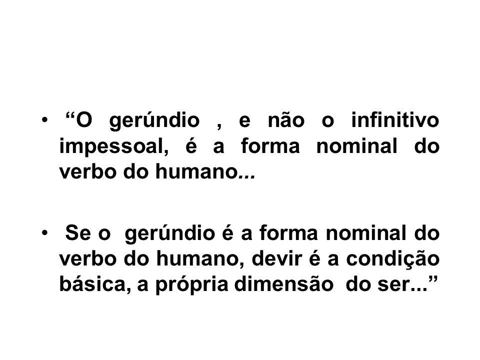 O gerúndio , e não o infinitivo impessoal, é a forma nominal do verbo do humano...