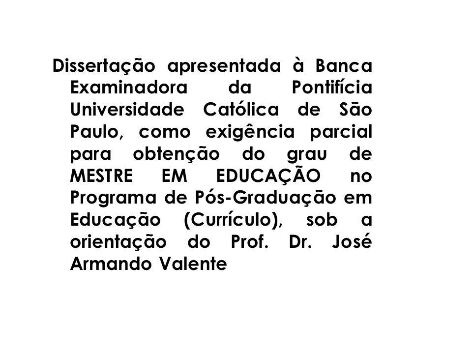 Dissertação apresentada à Banca Examinadora da Pontifícia Universidade Católica de São Paulo, como exigência parcial para obtenção do grau de MESTRE EM EDUCAÇÃO no Programa de Pós-Graduação em Educação (Currículo), sob a orientação do Prof.
