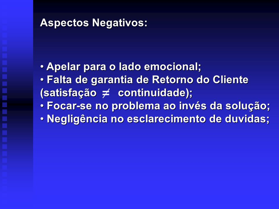 Aspectos Negativos: Apelar para o lado emocional; Falta de garantia de Retorno do Cliente (satisfação continuidade);