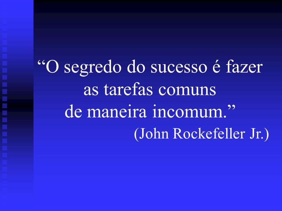 O segredo do sucesso é fazer as tarefas comuns