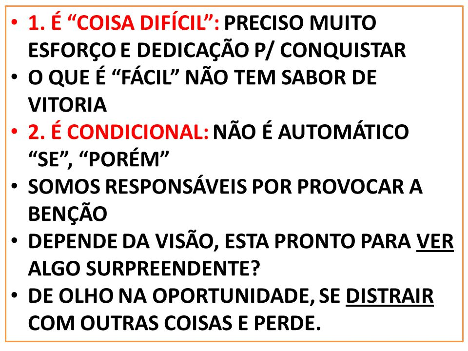 1. É COISA DIFÍCIL : PRECISO MUITO ESFORÇO E DEDICAÇÃO P/ CONQUISTAR