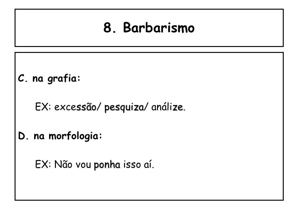 8. Barbarismo C. na grafia: EX: excessão/ pesquiza/ análize.