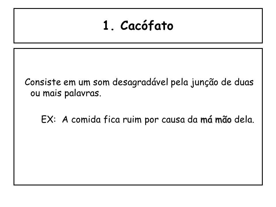 1. Cacófato Consiste em um som desagradável pela junção de duas ou mais palavras.