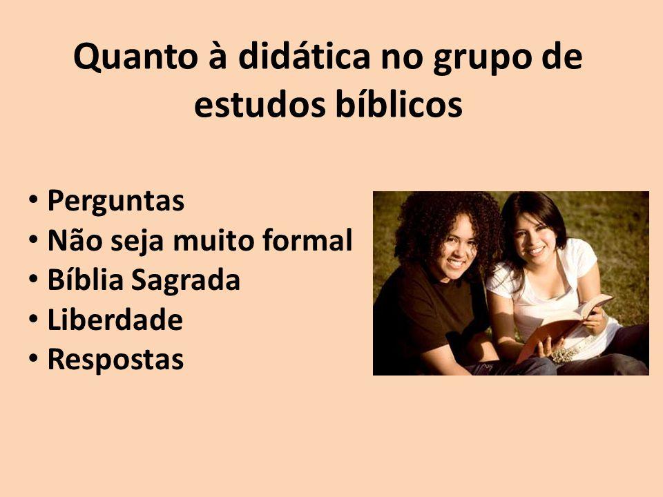 Quanto à didática no grupo de estudos bíblicos