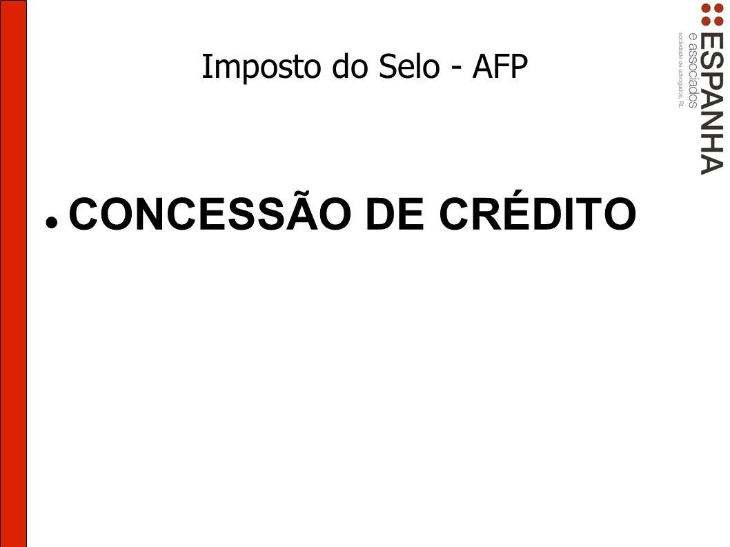 Imposto do Selo - AFP CONCESSÃO DE CRÉDITO