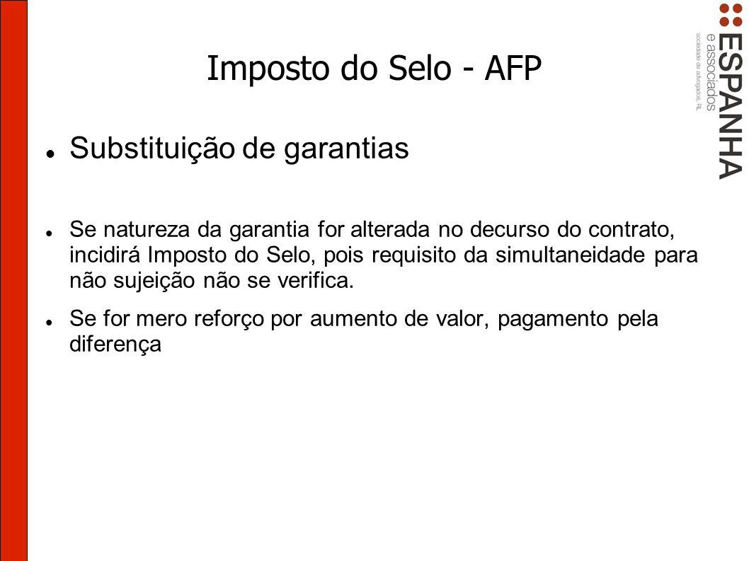 Imposto do Selo - AFP Substituição de garantias