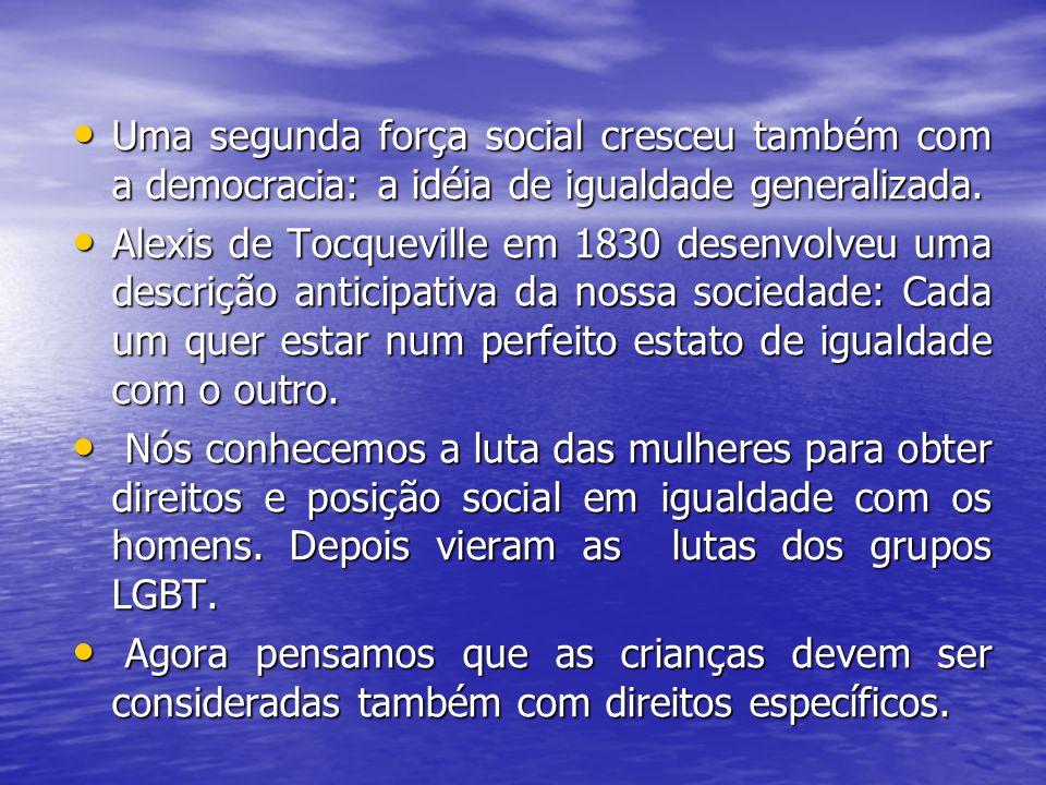 Uma segunda força social cresceu também com a democracia: a idéia de igualdade generalizada.
