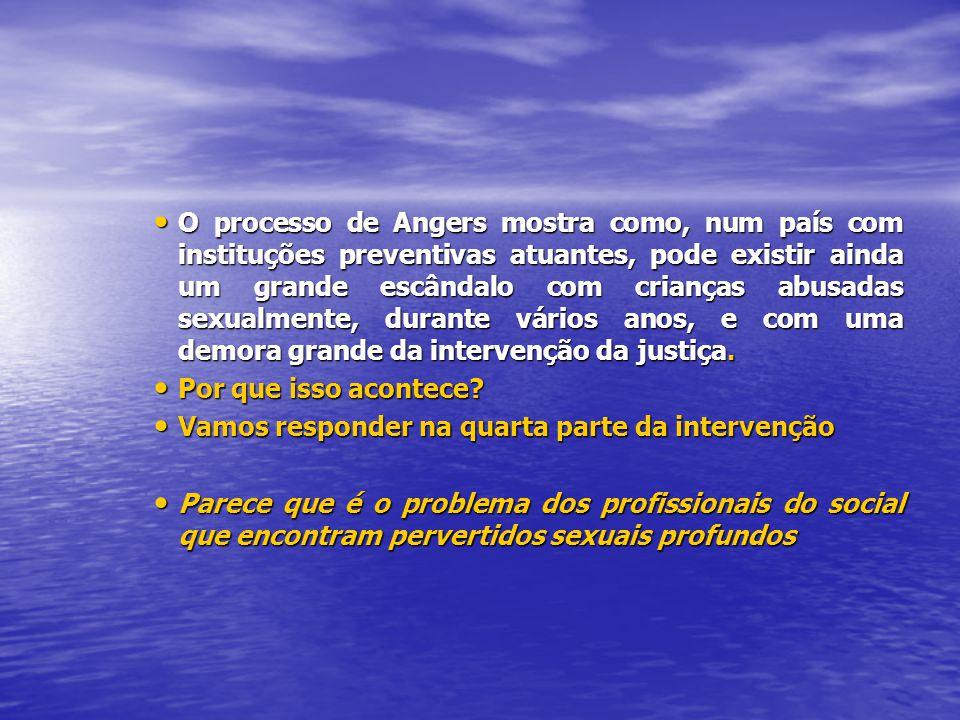 O processo de Angers mostra como, num país com instituções preventivas atuantes, pode existir ainda um grande escândalo com crianças abusadas sexualmente, durante vários anos, e com uma demora grande da intervenção da justiça.