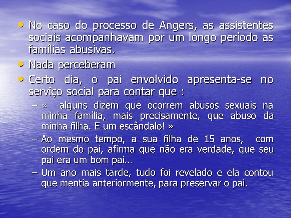 No caso do processo de Angers, as assistentes sociais acompanhavam por um longo período as famílias abusivas.