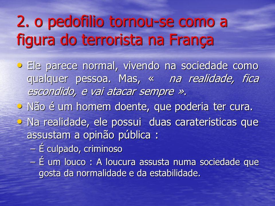 2. o pedofilio tornou-se como a figura do terrorista na França