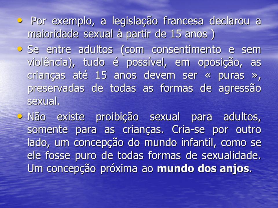 Por exemplo, a legislação francesa declarou a maioridade sexual à partir de 15 anos )